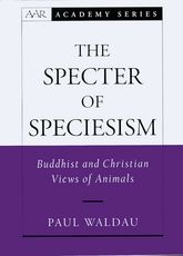 The Specter of SpeciesismBuddhist and Christian Views of Animals$