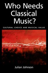 Who Needs Classical Music?Cultural Choice and Musical Values