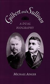Gilbert and SullivanA Dual Biography$
