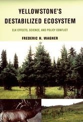 Yellowstone's Destabilized EcosystemElk Effects, Science, and Policy Conflict$