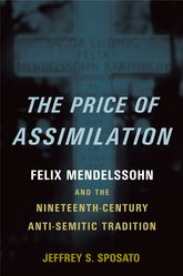 The Price of AssimilationFelix Mendelssohn and the Nineteenth-Century Anti-Semitic Tradition$