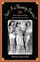 Ain't I a Beauty Queen? – Black Women, Beauty, and the Politics of Race | Oxford Scholarship Online