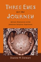 Three Eyes for the JourneyAfrican Dimensions of the Jamaican Religious Experience