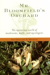 Mr. Bloomfield's OrchardThe Mysterious World of Mushrooms, Molds, and Mycologists$