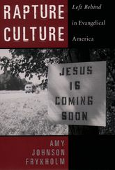 Rapture CultureLeft Behind in Evangelical America$