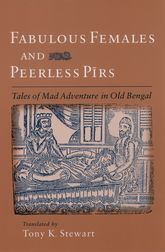 Fabulous Females and Peerless PirsTales of Mad Adventure in Old Bengal