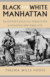 Black and White ManhattanThe History of Racial Formation in Colonial New York City