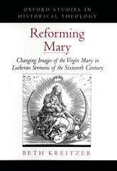 Reforming MaryChanging Images of the Virgin Mary in Lutheran Sermons of the Sixteenth Century$