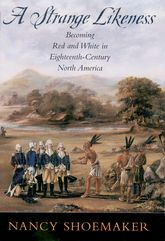 A Strange LikenessBecoming Red and White in Eighteenth-Century North America$