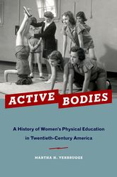 Active BodiesA History of Women's Physical Education in Twentieth-Century America