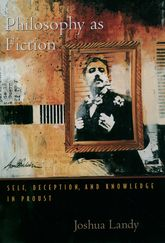 Philosophy As FictionSelf, Deception, and Knowledge in Proust$