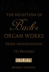 The Reception of Bach's Organ Works from Mendelssohn to Brahms$