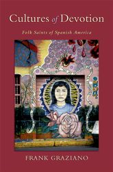 Cultures of DevotionFolk Saints of Spanish America$