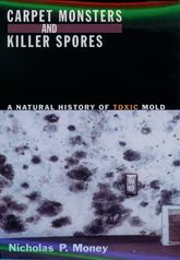 Carpet Monsters and Killer SporesA Natural History of Toxic Mold$