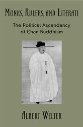 Monks, Rulers, and LiteratiThe Political Ascendancy of Chan Buddhism$