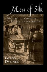 Men of SilkThe Hasidic Conquest of Polish Jewish Society$
