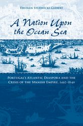 A Nation upon the Ocean SeaPortugal's Atlantic Diaspora and the Crisis of the Spanish Empire, 1492-1640$