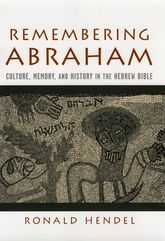 Remembering Abraham – Culture, Memory, and History in the Hebrew Bible | Oxford Scholarship Online