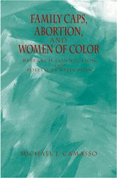 Family Caps, Abortion and Women of ColorResearch Connection and Political Rejection