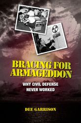 Bracing for ArmageddonWhy Civil Defense Never Worked