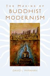 The Making of Buddhist Modernism$