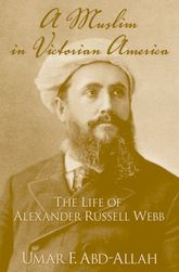 A Muslim in Victorian America – The Life of Alexander Russell Webb | Oxford Scholarship Online