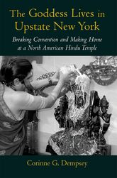 The Goddess Lives in Upstate New York - Breaking Convention and Making Home at a North American Hindu Temple | Oxford Scholarship Online