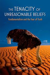 The Tenacity of Unreasonable BeliefsFundamentalism and the Fear of Truth$