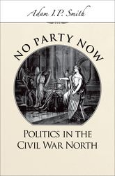 No Party Now - Politics in the Civil War North | Oxford Scholarship Online