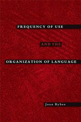 Frequency of Use and the Organization of Language