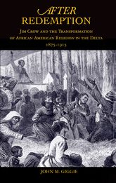 After RedemptionJim Crow and the Transformation of African American Religion in the Delta, 1875-1915