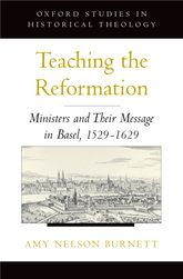 Teaching the Reformation - Ministers and Their Message in Basel, 1529-1629 | Oxford Scholarship Online