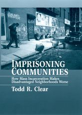 Imprisoning CommunitiesHow Mass Incarceration Makes Disadvantaged Neighborhoods Worse$