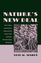 Nature's New DealThe Civilian Conservation Corps and the Roots of the American Enviromental Movement$