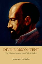 Divine DiscontentThe Religious Imagination of W. E. B. Du Bois$