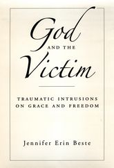 God and the VictimTraumatic Intrusions on Grace, and Freedom