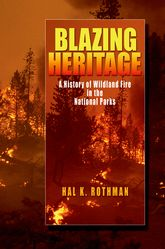 Blazing HeritageA History of Wildland Fires and National Parks