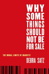 Why Some Things Should Not Be for SaleThe Moral Limits of Markets$