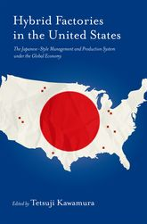 Hybrid Factories in the United StatesThe Japanese-Style Management and Production System under the Global Economy