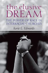 The Elusive DreamThe Power of Race in Interracial Churches$