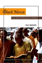 Black MeccaThe African Muslims of Harlem