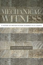 Mechanical WitnessA History of Motion Picture Evidence in U.S. Courts$