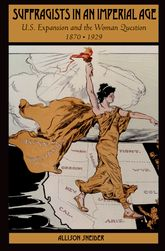 Suffragists in an Imperial Age – U.S. Expansion and the Woman Question, 1870–1929 - Oxford Scholarship Online