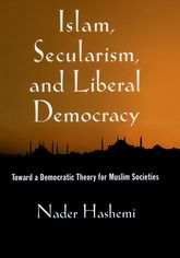 Islam, Secularism, and Liberal DemocracyToward a Democratic Theory for Muslim Societies$