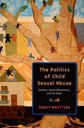 The Politics of Child Sexual AbuseEmotions, Social Movements, and the State