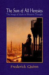 The Sum of All HeresiesThe Image of Islam in Western Thought$