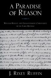 A Paradise of ReasonWilliam Bentley and Enlightenment Christianity in the Early Republic