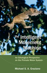 The Intelligent Movement MachineAn Ethological Perspective on the Primate Motor System$