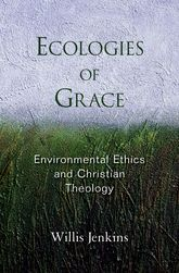 Ecologies of GraceEnvironmental Ethics and Christian Theology$