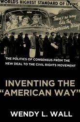 "Inventing the ""American Way"" – The Politics of Consensus from the New Deal to the Civil Rights Movement - Oxford Scholarship Online"